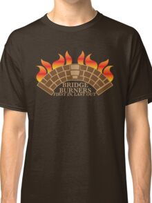 Bridgeburners first in last out with a burning bridge Classic T-Shirt