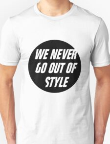 We Never Go Out Of Style T-Shirt