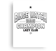 Lazy Club - Binge Watch Champion Canvas Print