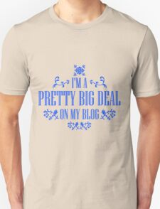 I'm A Pretty Big Deal on my Blog - Funny Quote Unisex T-Shirt