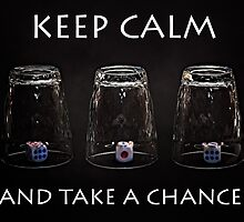 Keep calm and take a chance by luckypixel