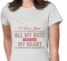 I Love You With All My Butt - Funny Love Quote Womens Fitted T-Shirt