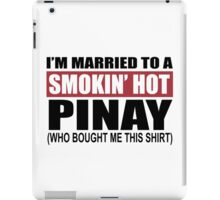 I Am Married To A Smokin Hot Pinay - TShirts & Hoodies iPad Case/Skin