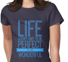 Life Doesn't Have To Be Perfect To Be Wonderful Womens Fitted T-Shirt