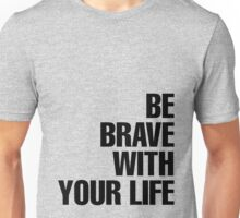 Be Brave with your Life Unisex T-Shirt