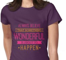 Always Believe that Something Wonderful is About to Happen - Inspirational Quote Womens Fitted T-Shirt
