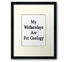My Wednesdays Are For Geology  Framed Print
