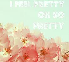 I Feel Pretty by ALICIABOCK