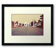 Let's Get Lost Framed Print