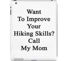 Want To Improve Your Hiking Skills? Call My Mom  iPad Case/Skin