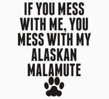 You Mess With My Alaskan Malamute T-Shirt