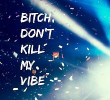 BITCH, DON'T KILL MY VIBE by Lights and Glowsticks