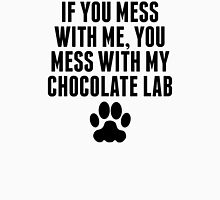 You Mess With My Chocolate Lab T-Shirt