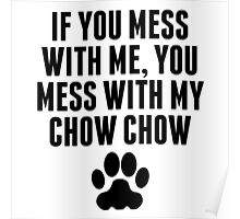 You Mess With My Chow Chow Poster