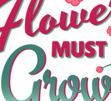 Inspirational Quote - Every Flower Must Grow Through Dirt Sticker