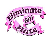 Eliminate girl hate Photographic Print