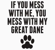 You Mess With My Great Dane Kids Clothes