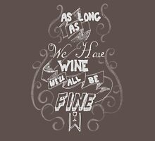As Long As We Have Wine v2 Unisex T-Shirt