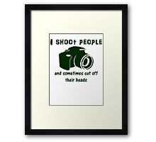 I shoot people and sometimes cut off their heads Framed Print