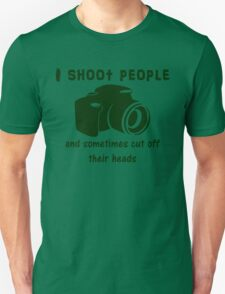 I shoot people and sometimes cut off their heads Unisex T-Shirt