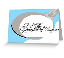 Just A SpoonFull Of Sugar Greeting Card
