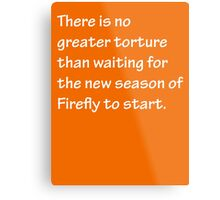 No Greater Torture - Firefly Metal Print