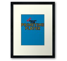 NOT Ready For Primetime Framed Print