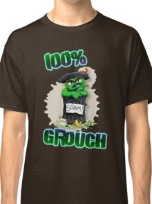 Don't Be A Grouch Classic T-Shirt