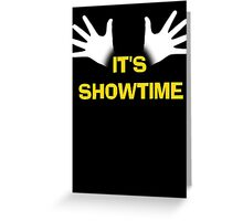 SHOWTIME Greeting Card
