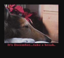 It's December..take a break. by Jan  Wall