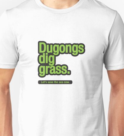 Dugongs dig grass. Unisex T-Shirt