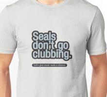 Seals don't go clubbing. Unisex T-Shirt