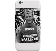 John Douglas Uses And Recommends Talent! iPhone Case/Skin