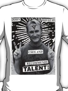 John Douglas Uses And Recommends Talent! T-Shirt