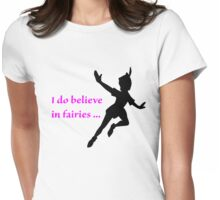I Do Believe in Fairies, Peter Pan Womens Fitted T-Shirt