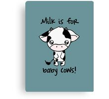 Milk is for Baby Cows Canvas Print