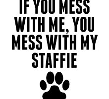 You Mess With My Staffie by kwg2200