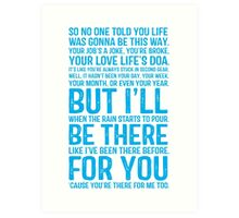 I'll Be There For You - FRIENDS Art Print