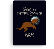 Going To Otter Space BRB Canvas Print
