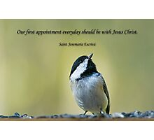 Our first appointment everyday should be with Jesus Christ Photographic Print