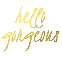 Hello Gorgeous - Faux Gold Foil Photographic Print