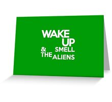 Wake up & smell the aliens Greeting Card