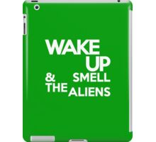 Wake up & smell the aliens iPad Case/Skin