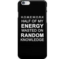 H.O.M.E.W.O.R.K (HALF OF MY ENERGY WASTED ON RANDOM KNOWLEDGE) iPhone Case/Skin