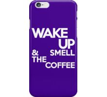 Wake up & smell the coffee iPhone Case/Skin