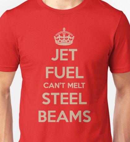 Jet fuel can't melt steel beams Unisex T-Shirt