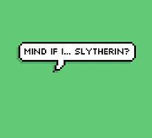 Mind If I... Slytherin? by TatesTote