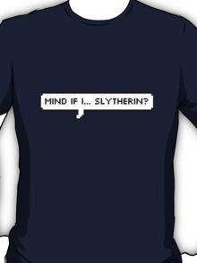 Mind If I... Slytherin? T-Shirt