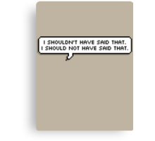 I Should Not Have Said That Canvas Print