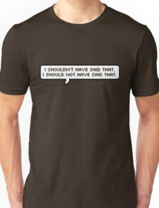 I Should Not Have Said That Unisex T-Shirt